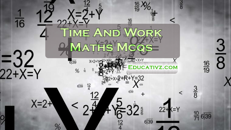Time And Work Maths Mcqs (Mathematics) - Maths MCQs Latest For FPSC, PPSC, NTS, KPPSC, SPSC & Other Tests » Educativz