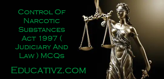 Judiciary And Law MCQs - Competitive Control Of Narcotic Substances Act 1997 Mcqs ( Judiciary And Law ) MCQs