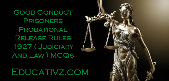 Good Conduct Prisoners Probational Release Rules 1927 Mcqs ( Judiciary And Law ) MCQs - Judiciary And Law MCQs